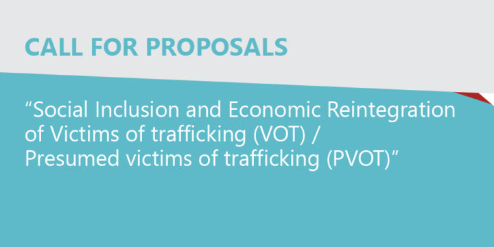 """Call for Proposals """"Social Inclusion and Economic Reintegration of Victims of trafficking (VOT)/Presumed victims of trafficking (PVOT)"""""""